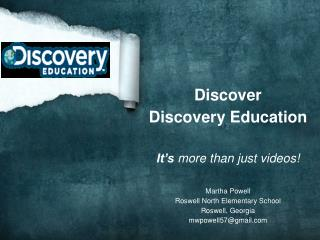 Discover  Discovery Education It's  more than just videos! Martha Powell