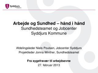 Arbejde og Sundhed – hånd i hånd Sundhedsteamet og Jobcenter  Syddjurs Kommune