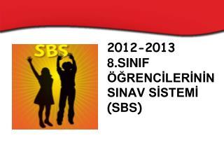 2012-2013 8.SINIF ÖĞRENCİLERİNİN SINAV SİSTEMİ  ( SBS )