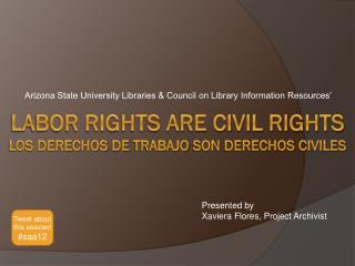 Labor Rights are Civil Rights  Los  Derechos  de  Trabajo  son  Derechos Civiles