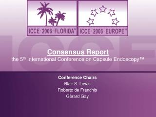 Consensus Report the 5 th  International Conference on Capsule Endoscopy™