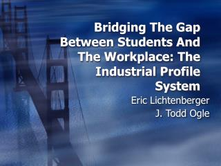 Bridging The Gap Between Students And The Workplace: The Industrial Profile System