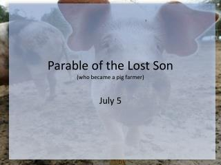 Parable of the Lost Son (who became a pig farmer)