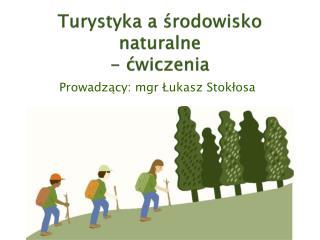 Turystyka a ?rodowisko naturalne  - ?wiczenia