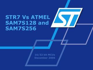 STR7 Vs ATMEL SAM7S128 and SAM7S256