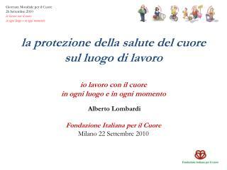 Alberto Lombardi Fondazione Italiana per il Cuore Milano 22 Settembre 2010