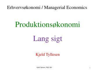 Produktionsøkonomi Lang sigt Kjeld Tyllesen