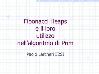 Fibonacci Heaps  e il loro utilizzo  nell�algoritmo di Prim