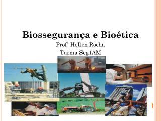 Biossegurança e Bioética Profª Hellen Rocha  Turma Seg1AM