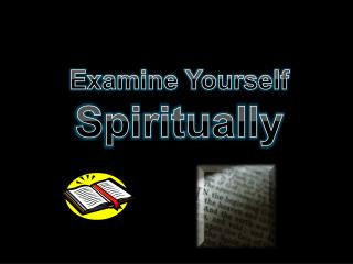 Examine Yourself Spiritually