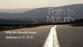 Why We Should Listen Hebrews 1 : 1 � 2 : 4