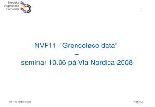 """NVF11–""""Grenseløse data""""  – seminar 10.06 på Via Nordica 2008"""