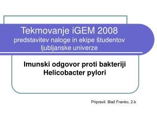 Tekmovanje iGEM 2008 predstavitev naloge in ekipe �tudentov ljubljanske univerze