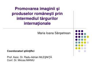 Promovarea  imaginii  ş i produselor rom â ne ş ti prin intermediul t â rgurilor interna ţ ionale