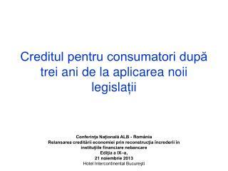 Creditul pentru consumatori dup? trei ani de la aplicare a noii legisla ?ii