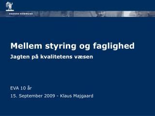 Mellem styring og faglighed Jagten på kvalitetens væsen EVA 10 år