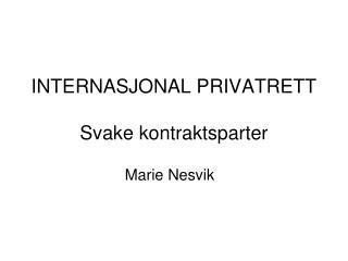 INTERNASJONAL PRIVATRETT Svake kontraktsparter