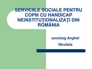 SERVICIILE SOCIALE PENTRU COPIII CU HANDICAP NEINSTITUŢIONALIZAŢI DIN ROMÂNIA