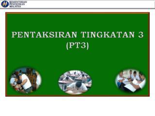 PENTAKSIRAN  TINGKATAN 3 ( PT3)