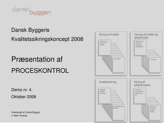 Dansk Byggeris  Kvalitetssikringskoncept 2008 Præsentation af PROCESKONTROL Demo nr. 4.