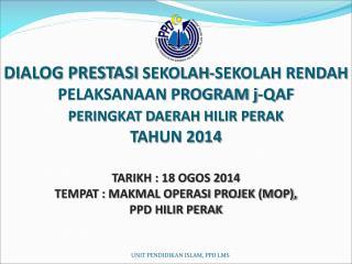 TARIKH :  18  OGOS 2014 TEMPAT :  MAKMAL OPERASI PROJEK (MOP),  PPD HILIR PERAK