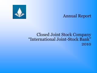 Annual Report Closed Joint Stock Company �International Joint-Stock Bank � 2010