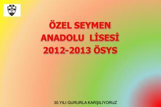 ÖZEL SEYMEN  ANADOLU  LİSESİ 2012-2013 ÖSYS