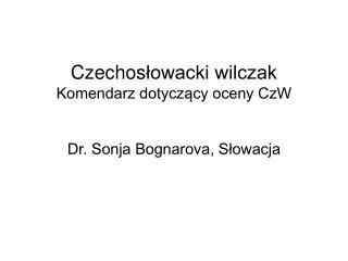 Czechos łowacki wilczak Komendarz dotyczący oceny CzW Dr. Sonja Bognarova, Słowacja