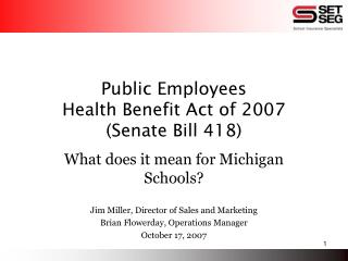 Public Employees  Health Benefit Act of 2007 Senate Bill 418