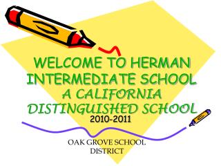 WELCOME TO HERMAN INTERMEDIATE SCHOOL  A CALIFORNIA DISTINGUISHED SCHOOL