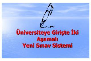 Üniversiteye Girişte İki Aşamalı  Yeni  Sınav Sistemi