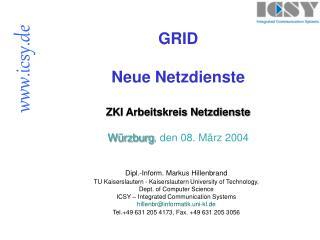 GRID Neue Netzdienste ZKI Arbeitskreis Netzdienste Würzburg , den 08. März 2004