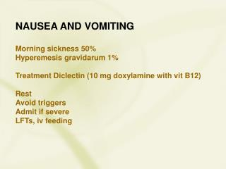 NAUSEA AND VOMITING Morning sickness 50% Hyperemesis gravidarum 1%
