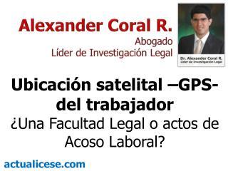 Ubicación satelital –GPS- del trabajador ¿Una Facultad Legal o actos de Acoso Laboral?