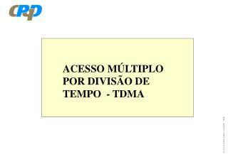 ACESSO M�LTIPLO POR DIVIS�O DE TEMPO  - TDMA