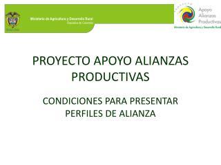 PROYECTO APOYO ALIANZAS PRODUCTIVAS