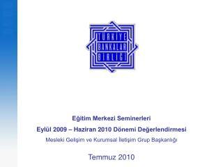 Egitim Merkezi Seminerleri  Eyl l 2009   Haziran 2010 D nemi Degerlendirmesi Mesleki Gelisim ve Kurumsal Iletisim Grup B