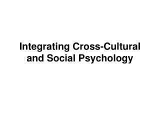 Integrating Cross-Cultural and Social Psychology