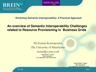 Dr Ioannis Kotsiopoulos The University of Manchester ioannis@cs.man.ac.uk