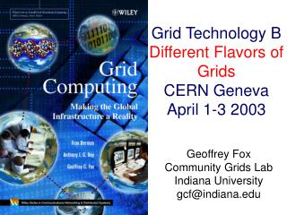 Grid Technology B Different Flavors of Grids CERN Geneva April 1-3 2003