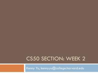 CS50 SECTION: WEEK 2