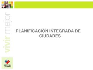PLANIFICACIÓN INTEGRADA DE CIUDADES