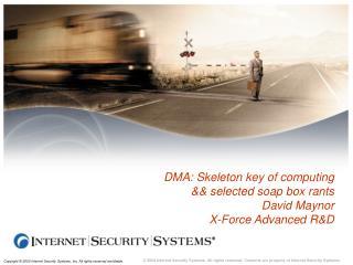 DMA: Skeleton key of computing  && selected soap box rants David Maynor X-Force Advanced R&D