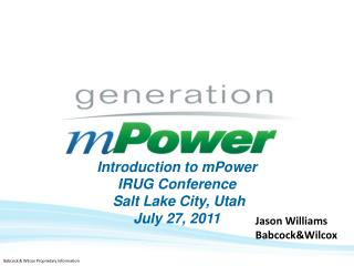 Introduction to mPower IRUG Conference  Salt Lake City, Utah July 27, 2011