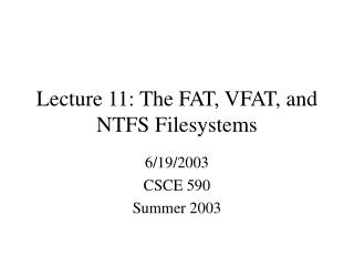 Lecture 11:  The FAT, VFAT, and NTFS Filesystems