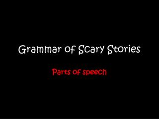 Grammar of Scary Stories