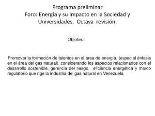 Programa preliminar  Foro: Energía y su Impacto en la Sociedad y Universidades.  Octava  revisión.