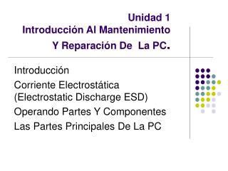 Unidad 1  Introducción Al Mantenimiento Y Reparación De  La PC .