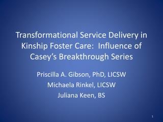 Priscilla A. Gibson, PhD, LICSW Michaela Rinkel, LICSW Juliana Keen, BS