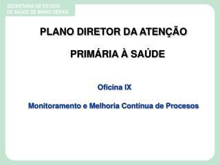 PLANO DIRETOR DA ATEN  O PRIM RIA   SA DE   Oficina IX Monitoramento e Melhoria Cont nua de Procesos